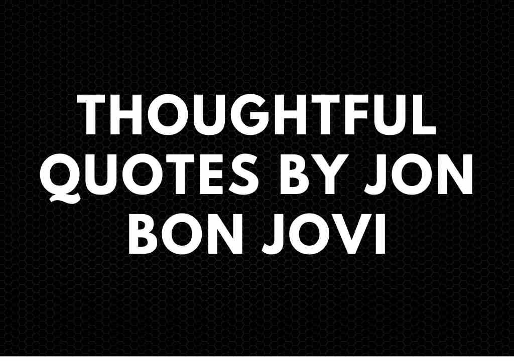 80 Thoughtful Quotes By Jon Bon Jovi