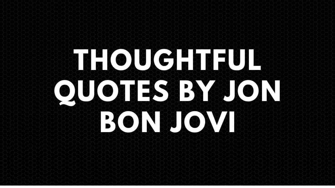 80 Thoughtful Quotes By Jon Bon Jovi