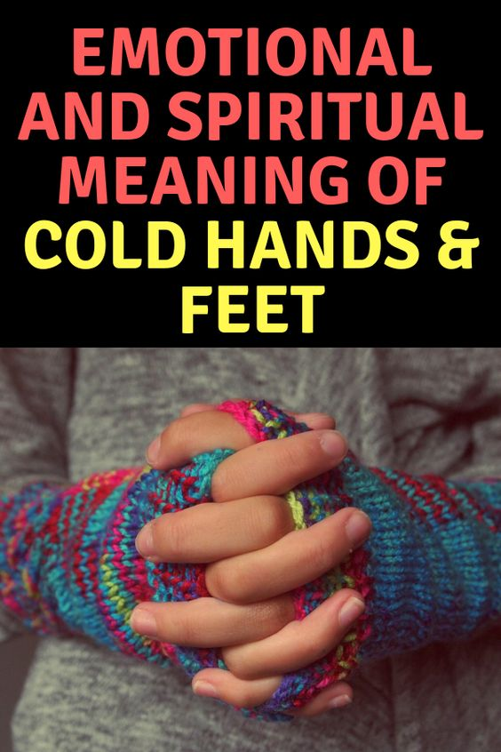 Emotional and Spiritual Meaning of Cold Hands & Cold Feet
